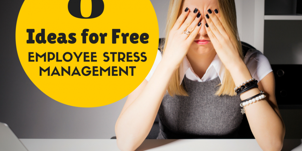 Eight Ideas to Reduce Employee Stress for Free