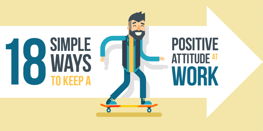 18 Simple Ways to Keep a Positive Attitude at Work
